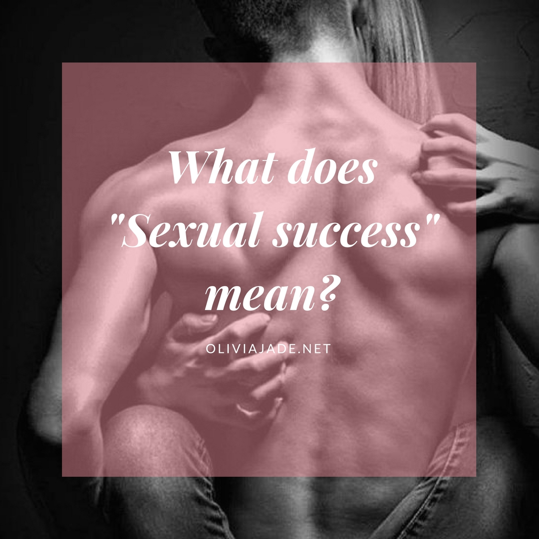 """What Does """"Sexual Success"""" Mean?"""